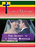 Love & Marriage,  Christian Solutions - The Secrets to a Lasting Marriage