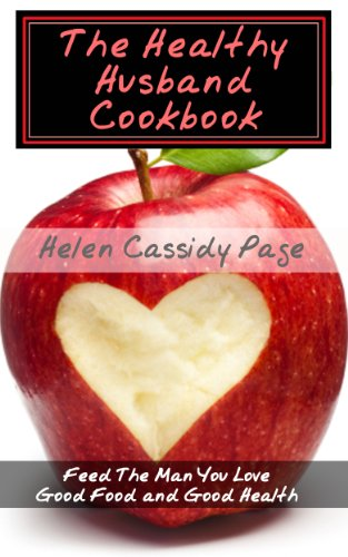Healthy Husband Cookbook:Quick and Easy Recipes to Feed The Man You Love Good Food And Good Health (How To Cook Healthy In A Hurry Book 4) by Helen Cassidy Page