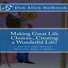 Making Great Life Choices... Creating a Wonderful Life!: The Value of Owning Timeshare as a Catalyst to Make Us Vacation Audiobook by Don Allen Holbrook Narrated by Michael Griffith