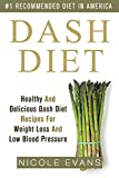 img - for Dash Diet: Healthy And Delicious Dash Diet Recipes For Weight Loss And Low Blood Pressure (Dash diet for beginners, dash diet cookbook, dash diet weight loss solution, dash diet smoothies) book / textbook / text book