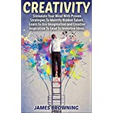 Creativity: Stimulate your Minds with Proven Strategies to Identify Hidden Talent; Learn To Use Your Imagination and Creative Inspiration To Lead To Inventive ... Productivity, Creative, Inspiration,) ~ James Browning