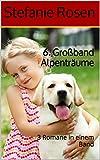 6. Gro�band Alpentr�ume: 3 Romane in einem Band (Heimatromane)