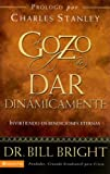 El gozo de dar dinamicamente: Invirtiendo en bendiciones eternas (Gozo de Conocer a Dios) (Spanish Edition) (0829750819) by Bright, Bill