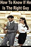 RELATIONSHIP ADVICE FOR WOMEN: How To Know If He Is The Right Guy: 31 Sure Signs That Your Relationship Is In Danger (Dating And Relationship Advice For ... Relationships - Experimental Psychology)