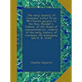 The early history of Louisiana. Letter from Mr.Charles gayarre to the Hon. Randall L. Gibson, of the House of...