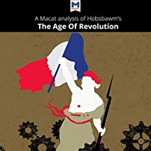 A Macat Analysis of Eric Hobsbawm's The Age of Revolution: Europe 1789-1848 | Livre audio Auteur(s) : Tom Stammers, Patrick Glen Narrateur(s) :  Macat.com