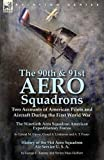 img - for The 90th & 91st Aero Squadrons: Two Accounts of American Pilots and Aircraft During the First World War-The Ninetieth Aero Squadron American ... T. Foster & History of the 91st Aero Squadron book / textbook / text book
