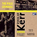 The Pale Criminal: Berlin Noir (       UNABRIDGED) by Philip Kerr Narrated by John Lee