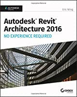 Autodesk Revit Architecture 2016 No Experience Required: Autodesk Official Press Front Cover