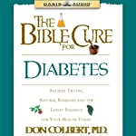 The Bible Cure for Diabetes: Ancient Truths, Natural Remedies and the Latest Findings for Your Health Today (       UNABRIDGED) by Don Colbert