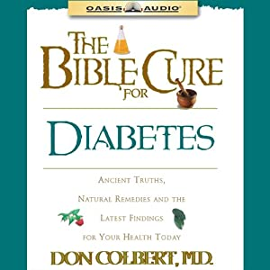 The Bible Cure for Diabetes: Ancient Truths, Natural Remedies and the Latest Findings for Your Health Today | [Don Colbert]