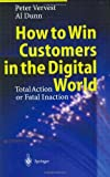 img - for How to Win Customers in the Digital World: Total Action or Fatal Inaction book / textbook / text book