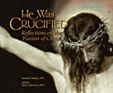 img - for He Was Crucified: Reflections on the Passion of Christ book / textbook / text book