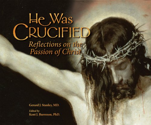 He Was Crucified: Reflections on the Passion of Christ, Gerard Joseph Stanley
