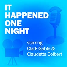 It Happened One Night: Classic Movies on the Radio  by Lux Radio Theatre Narrated by Clark Gable, Claudette Colbert