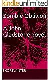 Zombie Oblivion: A John Gladstone novel - Book 5