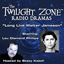 Long Live Walter Jameson: The Twilight Zone Radio Dramas  by Charles Beaumont Narrated by Stacy Keach, Lou Diamond Phillips