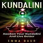 Kundalini: Awaken Your Kundalini and Live Better Hörbuch von Emma Baur Gesprochen von: Kimberly Hughey