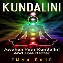 Kundalini: Awaken Your Kundalini and Live Better | Livre audio Auteur(s) : Emma Baur Narrateur(s) : Kimberly Hughey