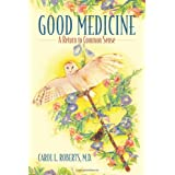 Good Medicine: A Return to Common Sense ~ Carol L Roberts MD