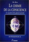 La chimie de la conscience : Le myst�re de la glande pin�ale