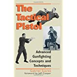 The Tactical Pistol: Advanced Gunfighting Concepts and Techniquesby Gabriel Suarez