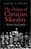 The Origins of Christian Morality: The First Two Centuries (0300065132) by Meeks, Wayne A.