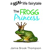 The Frogg Princess: A Real Life Fairytale: A Silver Creek Novella Series, Book 3 | Jamie Brook Thompson