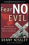 img - for Fear No Evil: The Story of Dennis Nissley and Christ in Action (Spirituality) by Nissley, Dennis, Randisi, Jodie (2000) Paperback book / textbook / text book