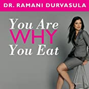 You Are Why You Eat: Change Your Food Attitude, Change Your Life | [Dr. Ramani Durvasula]
