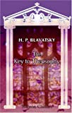 The Key to Theosophy (0543925560) by Blavatsky, H. P.