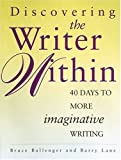 Discovering the Writer Within: 40 Days to More Imaginative Writing (089879739X) by Bruce Ballenger