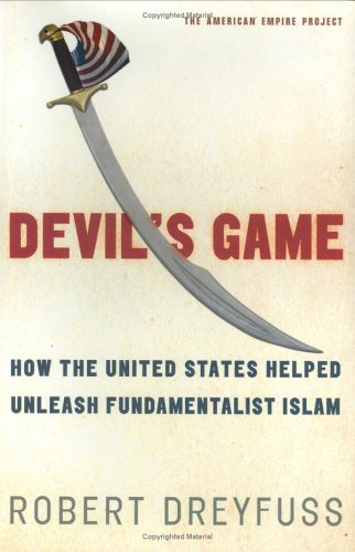 Devil's Game: How the United States Helped Unleash Fundamentalist Islam (American Empire Project), by Robert Dreyfuss