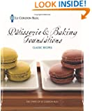 Le Cordon Bleu Pâtisserie and Baking Foundations Classic Recipes