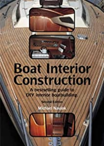 Boat Interior Construction: A Bestselling Guide to DIY Interior Boatbuilding by Adlard Coles Nautical