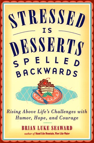 Stressed is Desserts Spelled Backwards: Rising Above Life's Challenges with Humor, Hope and Courage