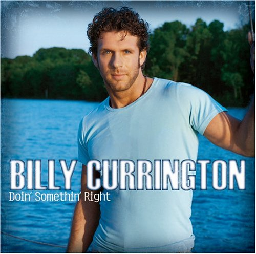Billy Currington - Doin Somethin Right - Zortam Music