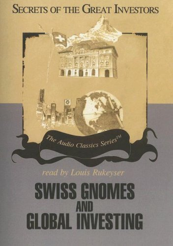 Swiss Gnomes and Global Investing (Secrets of the Great Investors)