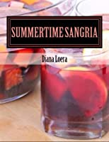Summertime Sangria: Awesome Sangria Recipes to Delight Your Guests