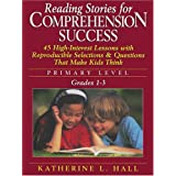 Reading Stories for Comprehension Success: Primary Level, Grades 1-3 ~ Katherine L. Hall