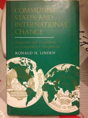 Communist States and International Change: Romania and Yugoslavia in Comparative Perspective