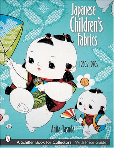 Japanese Children's Fabrics: 1950s-1970s (Schiffer Book for Collectors with Price Guide)