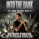Into the Dark: Book Two of the Dark Trilogy Audiobook by Patrick D'Orazio Narrated by Jim Cooper