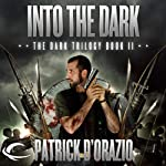 Into the Dark: Book Two of the Dark Trilogy | Patrick D'Orazio