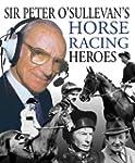 Peter O'Sullevan's Horse Racing Heroes