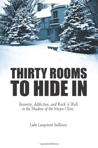 Image of Thirty Rooms To Hide In: Insanity, Addiction, and Rock 'n' Roll in the Shadow of the Mayo Clinic