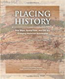 Placing History: How Maps, Spatial Data, and GIS Are Changing Historical Scholarship with CDROM