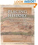 Placing History: How Maps, Spatial Data, and GIS Are Changing Historical Scholarship