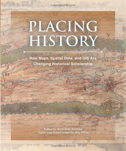 Placing History: How Maps, Spatial Data and GIS are Changing Historical Scholarship