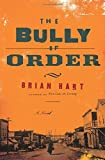 The Bully of Order: A Novel